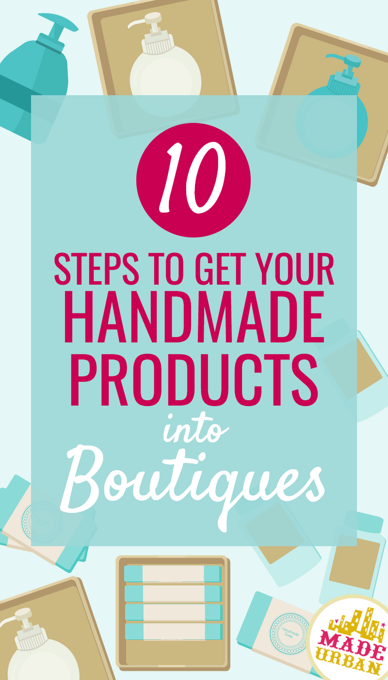 10 STEPS TO GET YOUR HANDMADE PRODUCTS INTO BOUTIQUES