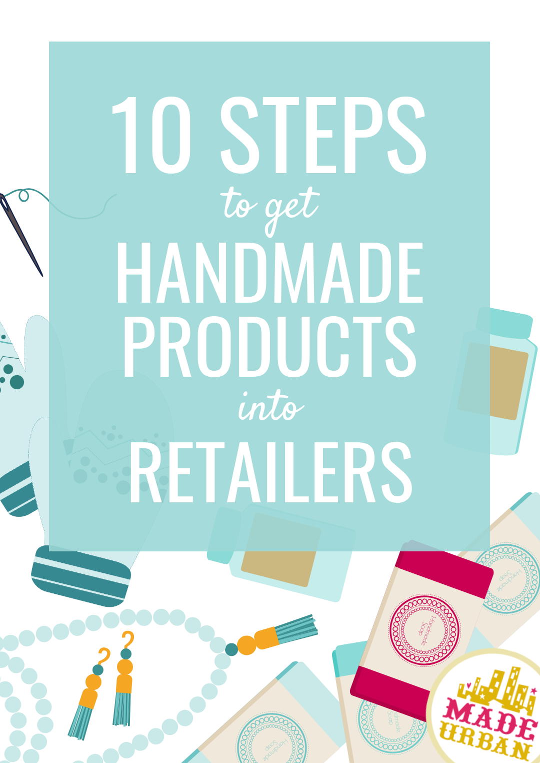 10 simple steps to follow to prepare before you start approaching retailers and selling your handmade product wholesale (or consignment)