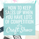 How to Keep Sales Up at a Competitive Craft Show