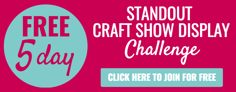 FREE 5 DAY CRAFT SHOW DISPLAY CHALLENGE