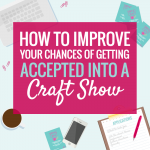 How to Apply to Craft Shows like a PRO