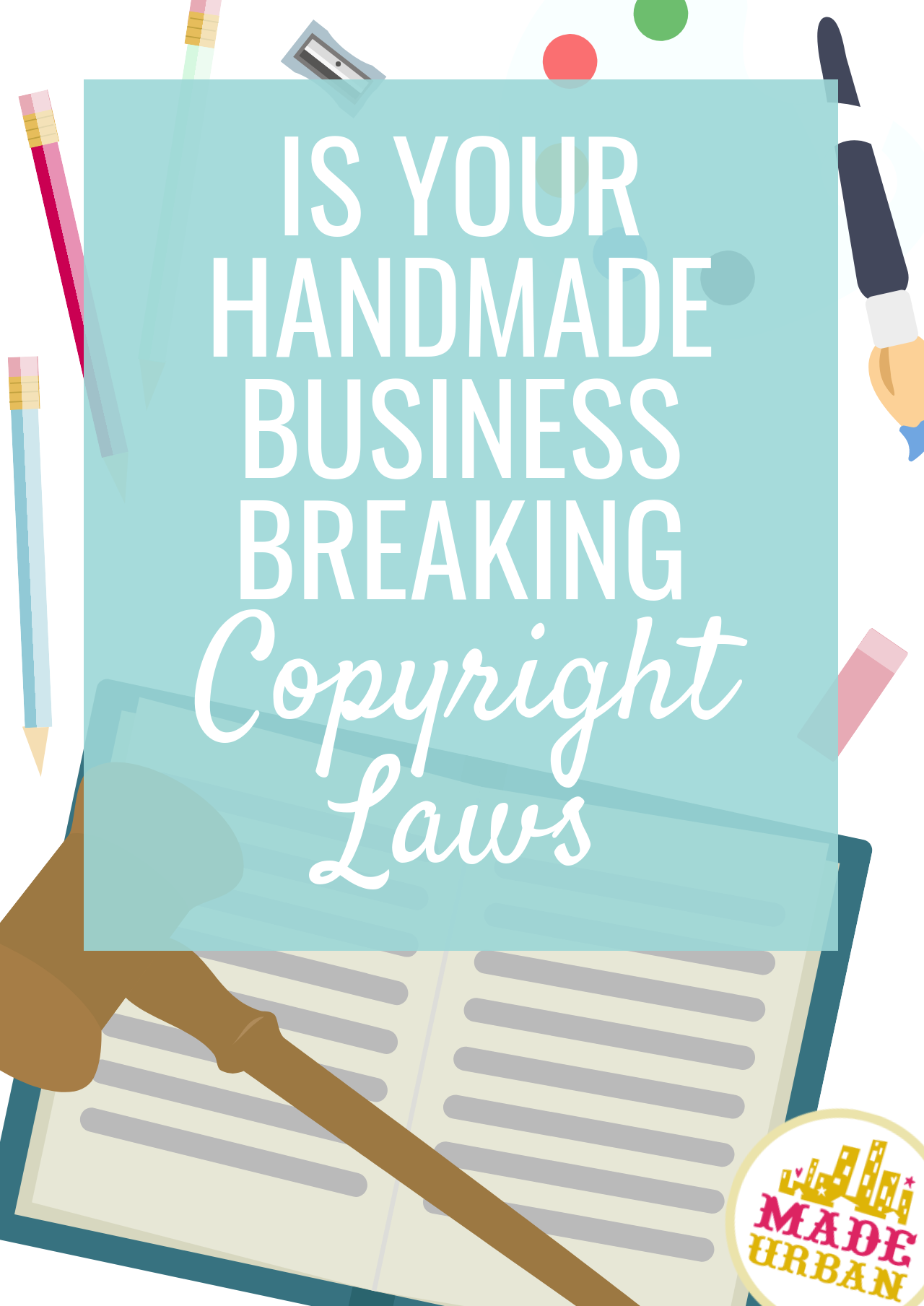 There are many handmade businesses unknowingly infringing on copyright laws but breaking the law by accident won't save your business from legal trouble.