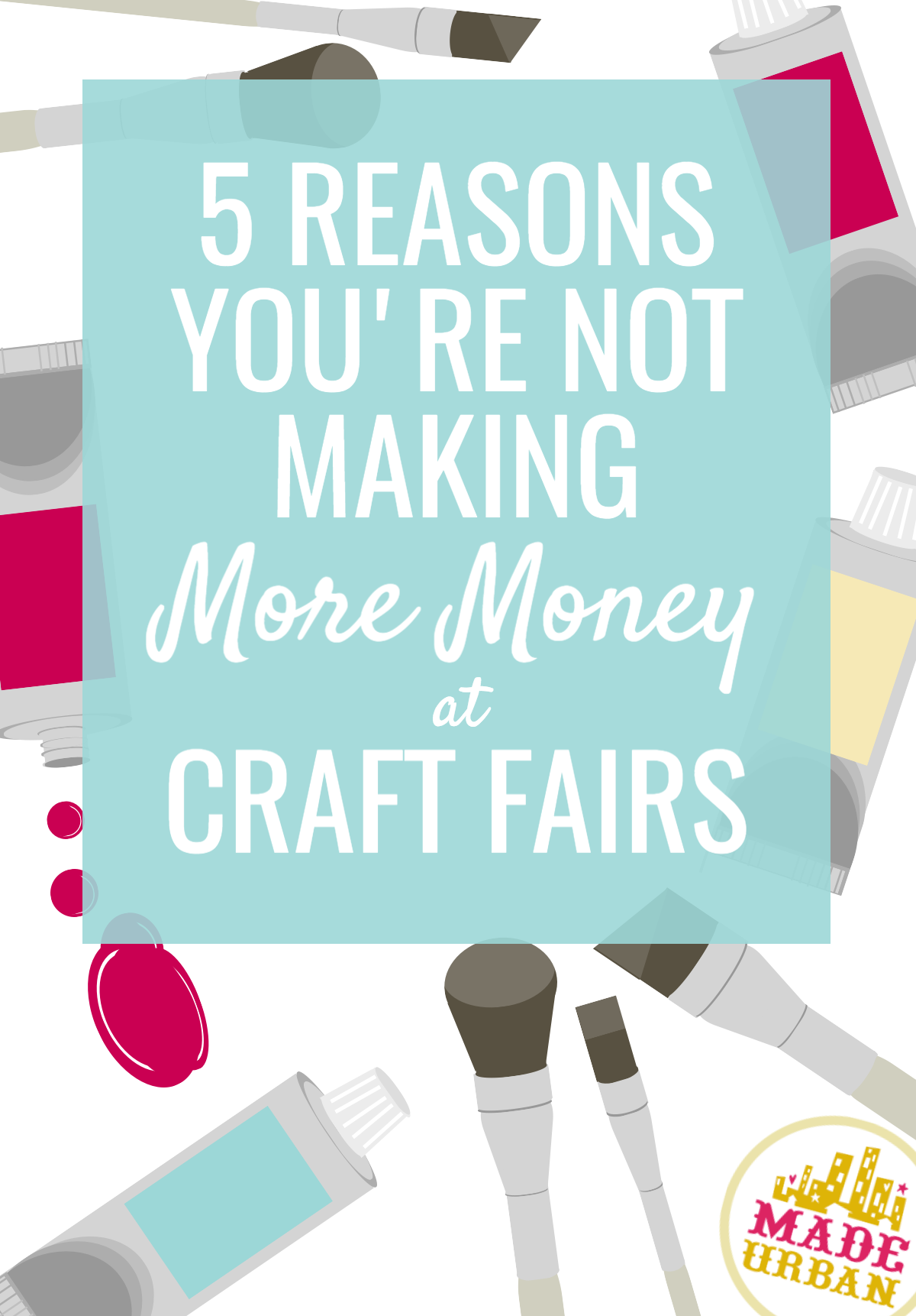 So much work goes into selling at craft fairs, you shouldn't be wondering why you're not making more money. Here are the top 5 problems to fix.