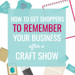 DO SHOPPERS REMEMBER YOU AFTER A CRAFT FAIR? HERE'S HOW TO MAKE THEM