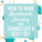 How to Make Handmade Jewelry that Stands Out & Sells Out