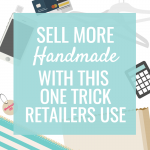 Sell More Handmade with this 1 Trick Retailers Use
