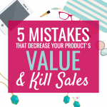 5 MISTAKES THAT DECREASE YOUR PRODUCT'S VALUE & KILL SALES