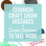 Common Craft Show Mistakes & Simple Solutions to Sell More