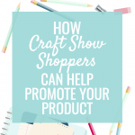 How Craft Show Shoppers can Help Promote your Product