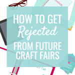 How to get Rejected from Future Craft Fairs