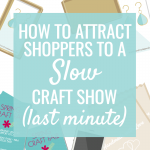 How to Attract Shoppers to a Slow Craft Show & Increase Sales