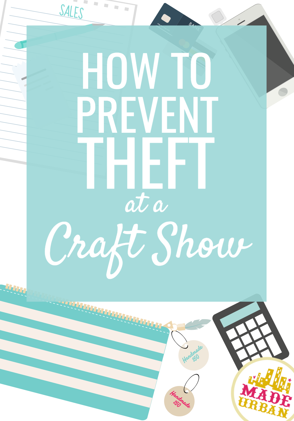 Theft does happen at craft shows so don't make it easy for people to steal. These 10 tips are used by major retailers and will help keep your product safe.