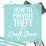 10 Tips to Prevent Theft at a Craft Show