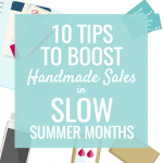 10 Tips to Boost Handmade Sales in the Slow Summer Months