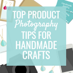 Top Product Photography Tips for Handmade Crafts