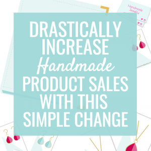 Instantly Boost Handmade Product Sales with this Method