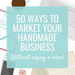 50 Ways to Market your Handmade Business without Saying a Word