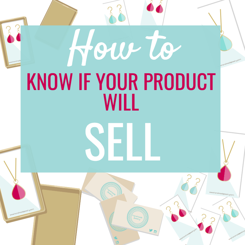 HOW TO KNOW IF YOUR HANDMADE PRODUCT WILL SELL