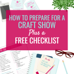 How to Prepare for a Craft Show & Preparation Checklist