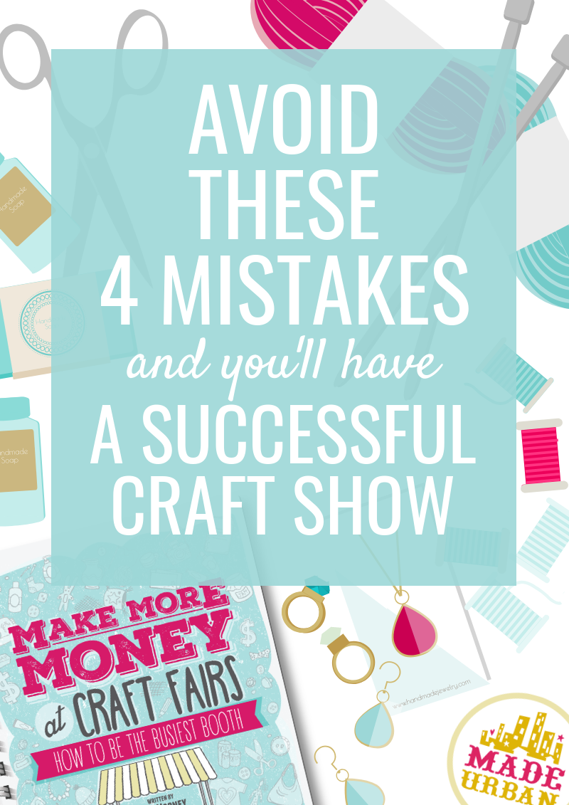 Avoid these 4 Mistakes & you'll have a Successful Craft Show