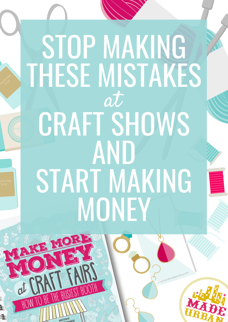 Stop Making these Mistakes at Craft Shows & Start Making Money