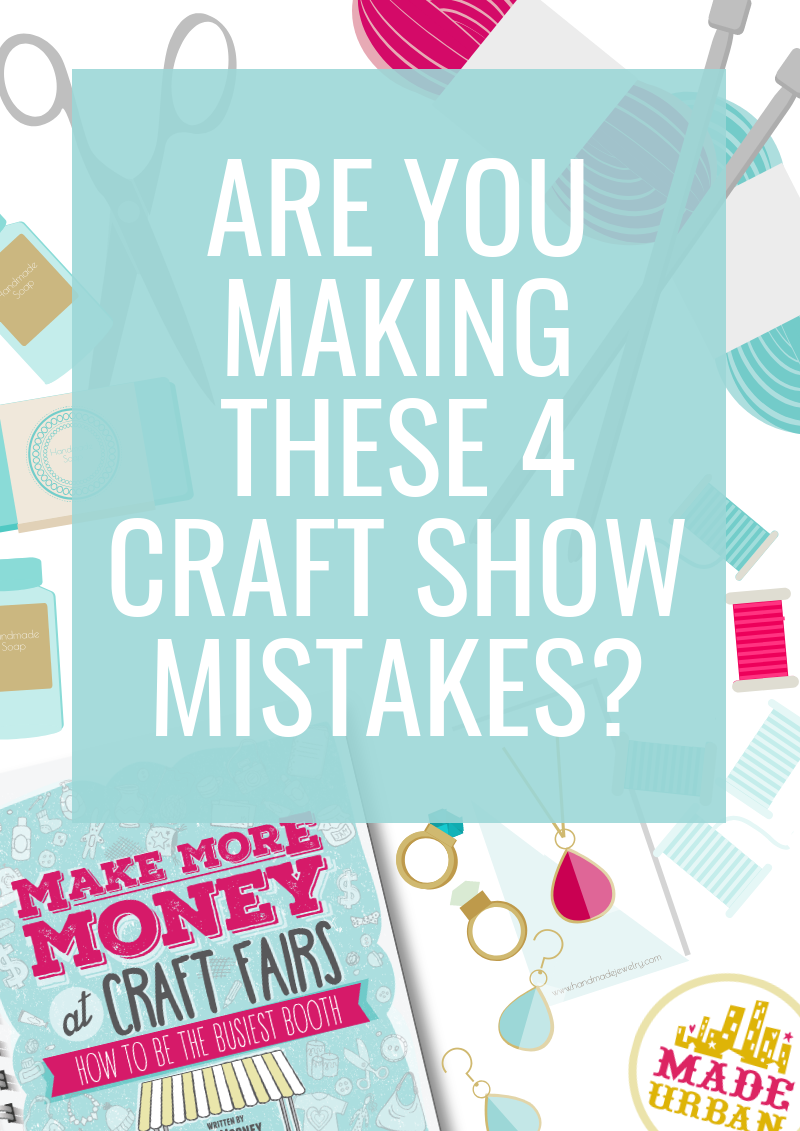 Are you Making these 4 Craft Show Mistakes?