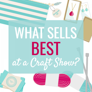 WHAT SELLS BEST AT CRAFT SHOWS?