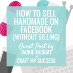 How to Sell Handmade on Facebook (without selling)