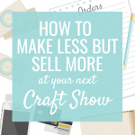 How to Make Less but Sell More at your Next Craft Show