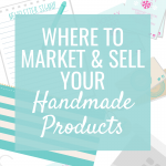 Where to Sell & Market your Handmade Products