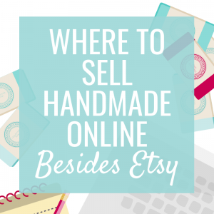 Where to Sell Handmade Online (Besides Etsy)