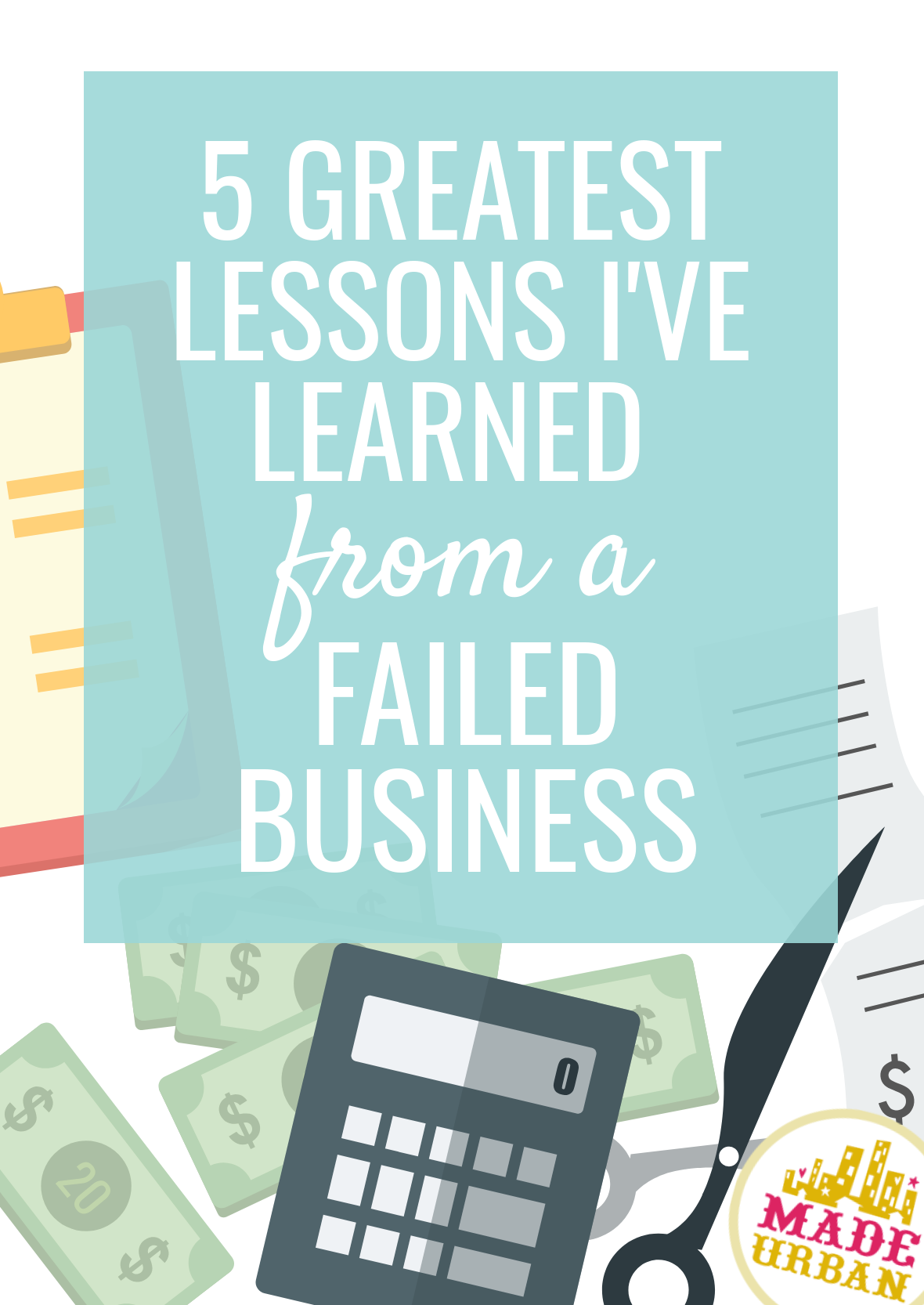 I learned a lot of valuable lessons from a failed business, and lost a lot of money. These are the five best lessons I gained from my failure.