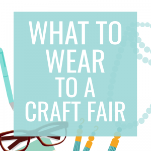 What to Wear to a Craft Fair to Boost Sales