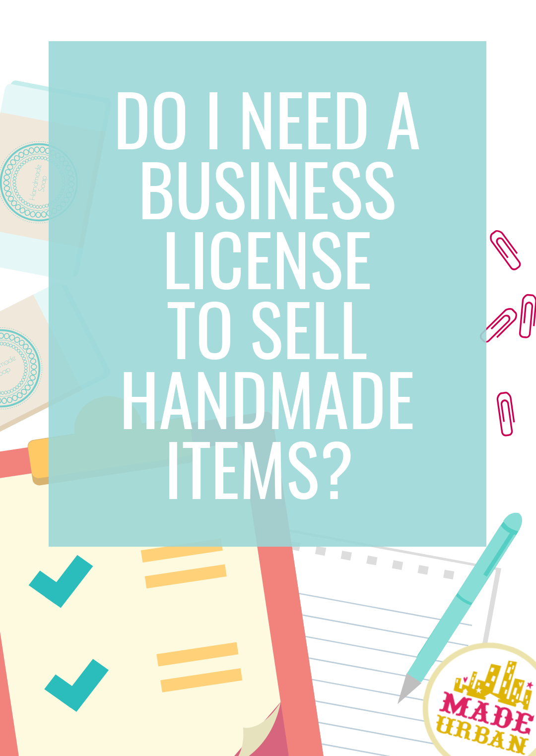 A lot of handmade businesses are operating illegally and without the proper business license and registration. Find out if you're followed the proper steps and laws to set up your business.
