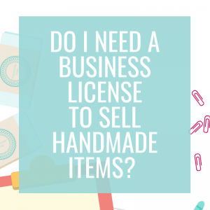 Do I Need a Business License to Sell Handmade Items?