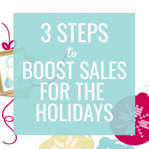 3 Steps to Boost Sales for the Holidays