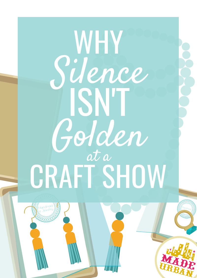 Why Silence isn't Golden at a Craft Show