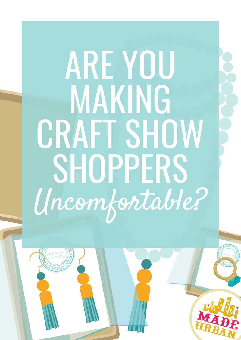 Are you Making Craft Show Shoppers Uncomfortable?