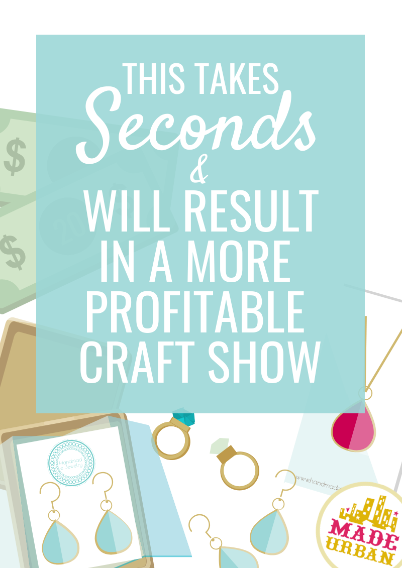 This takes Seconds & will Result in a More Profitable Craft Show