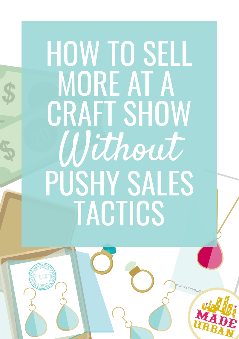 How to Sell More at a Craft Show without Pushy Sales Tactics