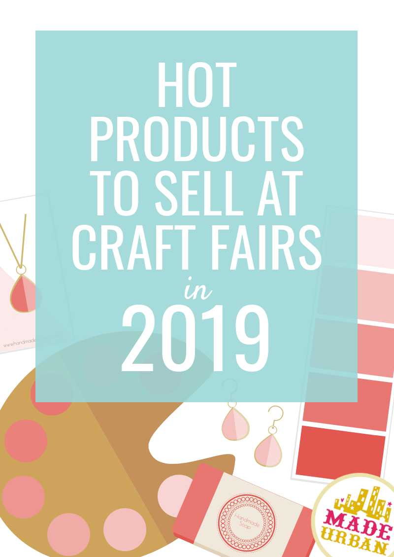 Hot Products to Sell at Craft Fairs in 2019