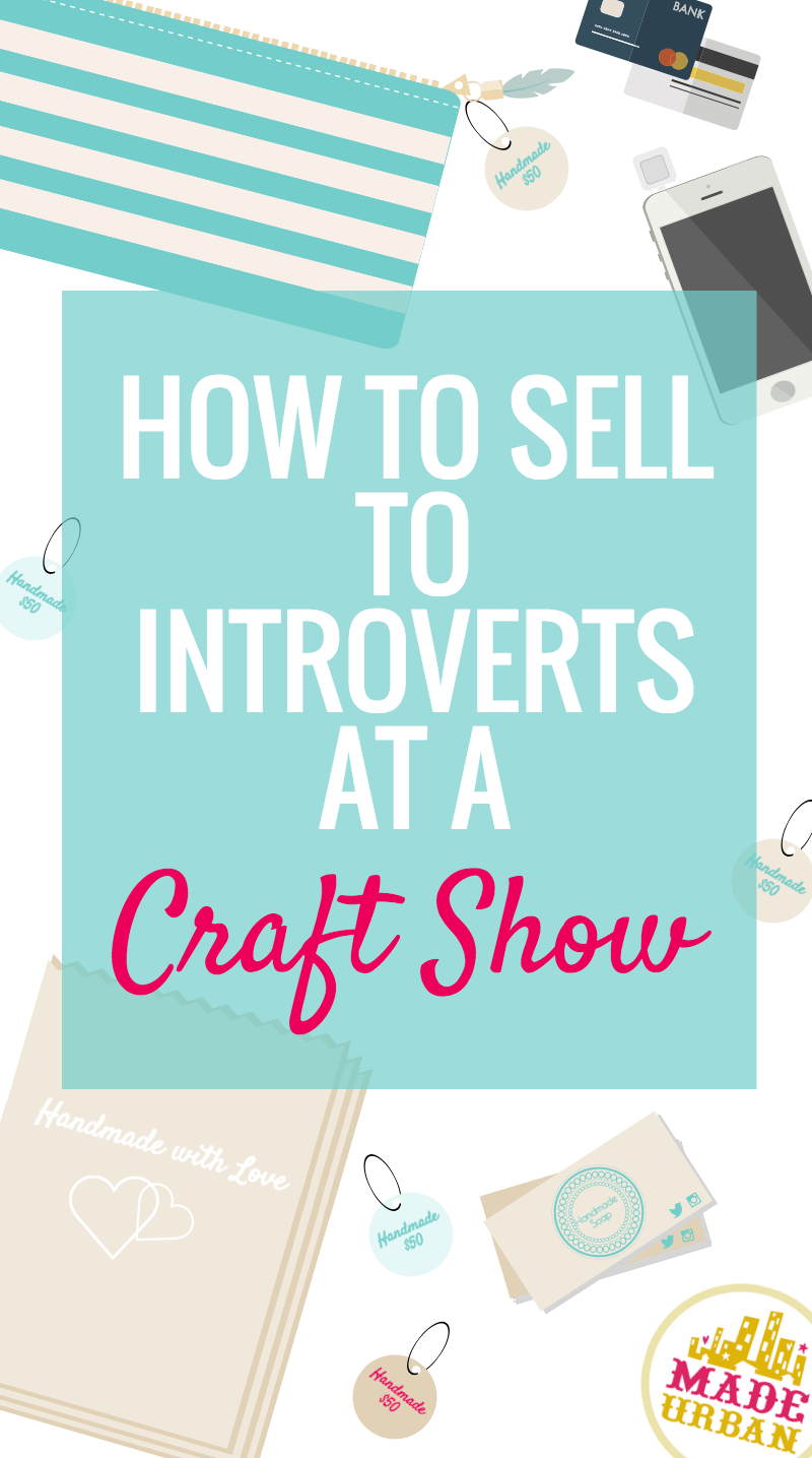 How to sell to introverts at a craft show made urban for How to sell my crafts