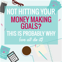 NOT HITTING YOUR MONEY MAKING GOALS? THIS IS PROBABLY WHY