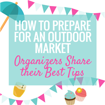 HOW TO PREPARE FOR AN OUTDOOR MARKET - ORGANIZERS SHARE THEIR BEST TIPS