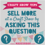 Sell More at a Craft Show by Asking this Question