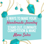 5 WAYS TO MAKE YOUR HANDMADE JEWELRY STAND OUT, ELIMINATE COMPETITION & MAKE MORE SALES