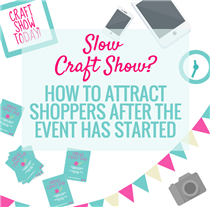 SLOW CRAFT SHOW? HOW TO ATTRACT SHOPPERS LAST MINUTE