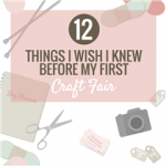 12 Things I Wish I Knew Before my First Craft Fair