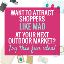 WANT TO ATTRACT SHOPPERS LIKE MAD AT YOUR NEXT OUTDOOR MARKET? TRY THIS FUN IDEA
