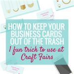 HOW TO KEEP YOUR BUSINESS CARDS OUT OF THE TRASH – 1 FUN TRICK TO USE AT CRAFT FAIRS